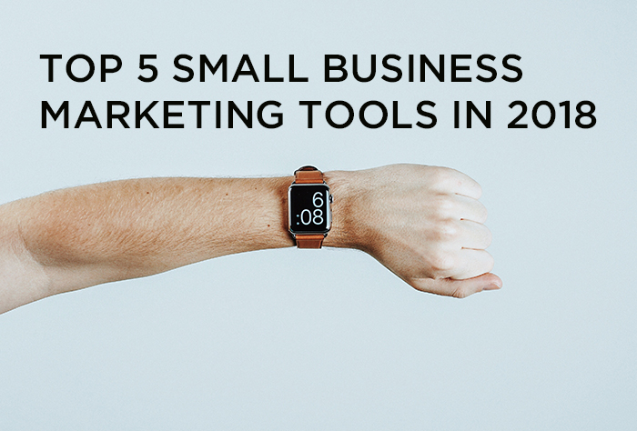 TOP 5 SMALL BUSINESS MARKETING TOOLS IN 2018